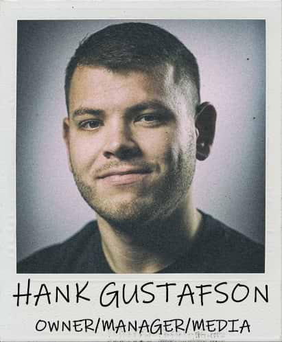 Hank Gustafson - Co-Owner/Manager/Media